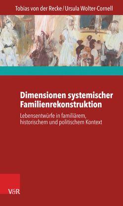 Dimensionen systemischer Familienrekonstruktion von Marks,  Stephan, Recke,  Tobias von der, Reifgerst,  Ernst, Wolter-Cornell,  Ursula