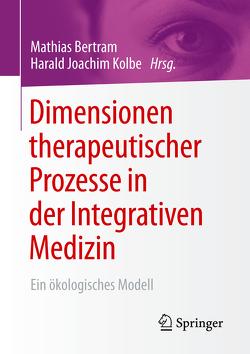 Dimensionen therapeutischer Prozesse in der Integrativen Medizin von Bertram,  Mathias, Kolbe,  Harald