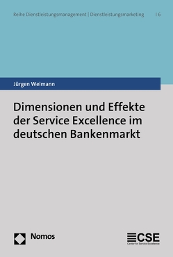 Dimensionen und Effekte der Service Excellence im deutschen Bankenmarkt von Weimann,  Jürgen