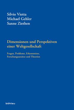 Dimensionen und Perspektiven einer Weltgesellschaft von Gehler,  Michael, Vietta,  Silvio, Ziethen,  Sanne