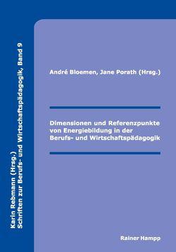 Dimensionen und Referenzpunkte von Energiebildung in der Berufs- und Wirtschaftspädagogik von Bloemen,  André, Porath,  Jane