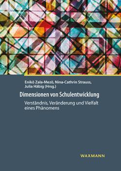 Dimensionen von Schulentwicklung von Häbig,  Julia, Strauss,  Nina-Cathrin, Zala-Mezö,  Enikö