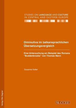 """Diminutiva im balkansprachlichen Übersetzungsvergleich. Eine Untersuchung am Beispiel des Romans """"Buddenbrooks"""" von Thomas Mann von Keller,  Susanne"""
