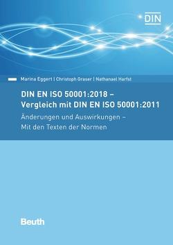 DIN EN ISO 50001:2018 – Vergleich mit DIN EN ISO 50001:2011, Änderungen und Auswirkungen – Mit den Texten der Normen von Eggert,  Marina, Graser,  Christoph, Harfst,  Nathanael