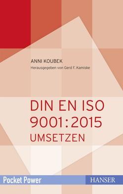 DIN EN ISO 9001:2015 umsetzen von Kamiske,  Gerd F., Koubek,  Anni