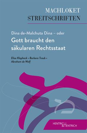 Dina de-Malchuta Dina – oder Gott braucht den säkularen Rechtsstaat von de Wolf,  Abraham, Klapheck,  Elisa, Traub,  Barbara