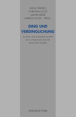 Ding und Verdinglichung von Friesen,  Hans, Lotz,  Christian, Meier,  Jakob, Wolf,  Markus