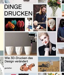 Dinge drucken von Ehmann,  S., Klanten,  R, Verbruggen/ Unfold,  D., Warnier,  C.