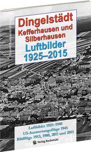 Dingelstädt, Silberhausen und Kefferhausen – Luftbilder 1925-2015 von Rockstuhl,  Harald