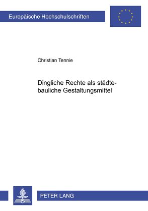 Dingliche Rechte als städtebauliche Gestaltungsmittel von Tennie,  Christian