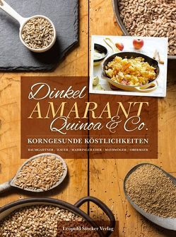 Dinkel, Amarant, Quinoa & Co. von Baumgartner,  Bernadette, Hauer,  Birgit, Mahringer-Eder,  Christine, Mayrwöger,  Eva, Obermayr,  Anna