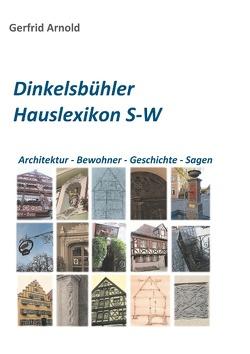 Dinkelsbühler Hauslexikon S-W von Arnold,  Gerfrid