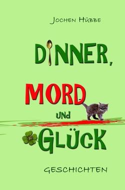 Dinner, Mord und Glück von Hübbe,  Jochen