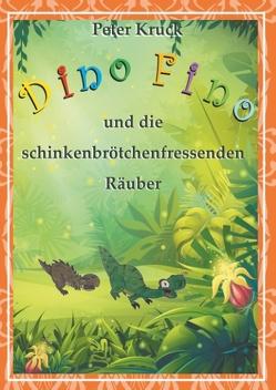 Dino Fino und die schinkenbrötchenfressenden Räuber von Kruck,  Peter