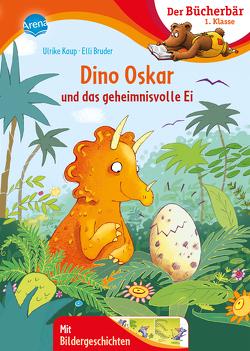 Dino Oskar und das geheimnisvolle Ei von Bruder,  Elli, Kaup,  Ulrike