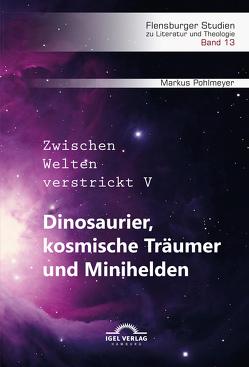 Dinosaurier, kosmische Träumer und Minihelden von Pohlmeyer,  Markus, Wörtche,  Thomas