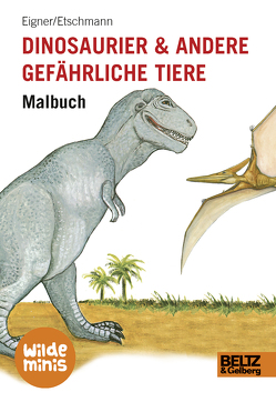 Dinosaurier und andere gefährliche Tiere. Malbuch von Eigner,  Erwin, Etschmann,  Ina, Etschmann,  Walter