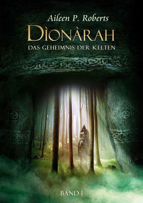Dionarah – das Geheimnis der Kelten von Roberts,  Aileen P.