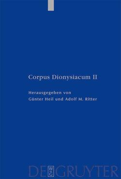 Dionysius: Corpus Dionysiacum / Pseudo-Dionysius Areopagita. De Coelesti Hierarchia, De Ecclesiastica Hierarchia, De Mystica Theologia, Epistulae von Heil,  Günter, Ritter,  Adolf M.