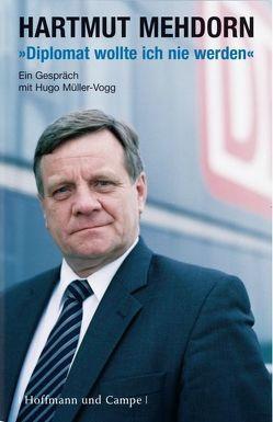 Diplomat wollte ich nie werden von Mehdorn,  Hartmut, Müller-Vogg,  Hugo