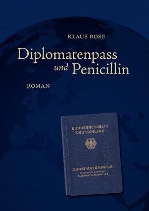 Diplomatenpass und Penicillin von Rose,  Klaus