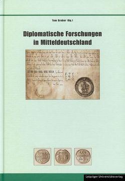 Diplomatische Forschungen in Mitteldeutschland von Graber,  Tom