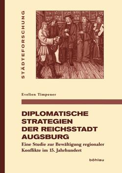 Diplomatische Strategien der Reichsstadt Augsburg von Timpener,  Evelien