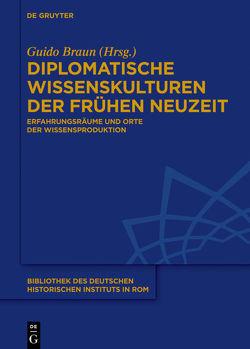 Diplomatische Wissenskulturen der Frühen Neuzeit von Braun,  Guido