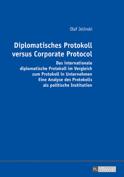 Diplomatisches Protokoll versus Corporate Protocol von Jelinski,  Olaf