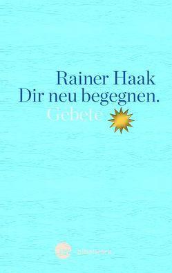 Dir neu begegnen von Haak,  Rainer