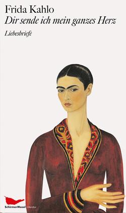 Dir sende ich mein ganzes Herz von Kahlo,  Frida