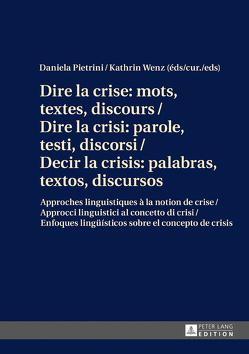 Dire la crise: mots, textes, discours / Dire la crisi: parole, testi, discorsi / Decir la crisis: palabras, textos, discursos von Pietrini,  Daniela, Wenz,  Kathrin