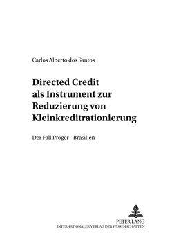 Directed Credit als Instrument zur Reduzierung von Kleinkreditrationierung? von dos Santos,  Carlos Alberto