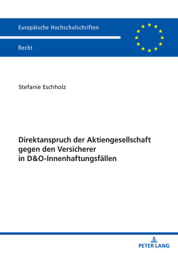 Direktanspruch der Aktiengesellschaft gegen den Versicherer in D&O-Innenhaftungsfällen von Eschholz,  Stefanie