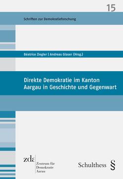 Direkte Demokratie im Kanton Aargau in Geschichte und Gegenwart (PrintPlu§) von Glaser,  Andreas, Ziegler,  Béatrice