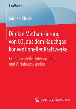 Direkte Methanisierung von CO2 aus dem Rauchgas konventioneller Kraftwerke von Fleige,  Michael