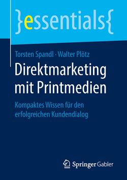 Direktmarketing mit Printmedien von Plötz,  Walter, Spandl,  Torsten