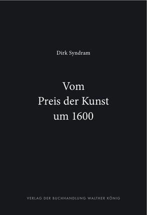 Dirk Syndram. Vom Preis der Kunst um 1600 von Syndram,  Dirk