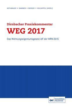 Dirnbacher Praxiskommentar WEG 2017 von Anton,  Holzapfel, Berger,  Andreas, Dirnbacher,  Wolfgang, Kothbauer,  Christoph, Sammer,  Karin