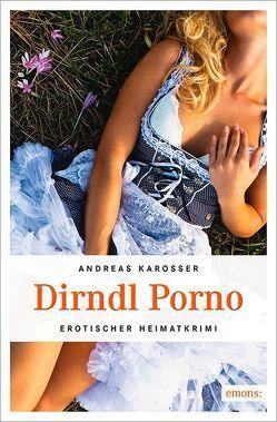 Dirndl Porno von Karosser,  Andreas