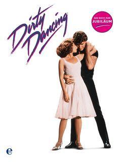 Dirty Dancing-Das große Buch zum Filmjubiläum