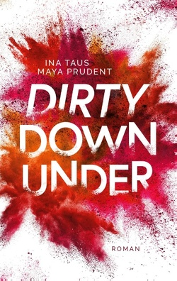 Dirty Down Under von Prudent,  Maya, Taus,  Ina