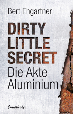 Dirty little secret – Die Akte Aluminium von Ehgartner,  Bert