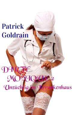 DIRTY MONIQUE 2 – Unzüchtig im Krankenhaus von Goldrain,  Patrick