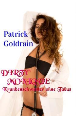 DIRTY MONIQUE – Krankenschwester ohne Tabus von Goldrain,  Patrick