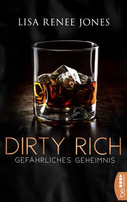 Dirty Rich – Gefährliches Geheimnis von Jones,  Lisa Renee