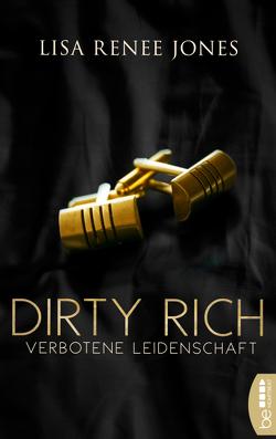 Dirty Rich – Verbotene Leidenschaft von Fehling,  Sonja, Jones,  Lisa Renee