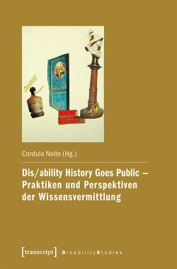 Dis/ability History Goes Public – Praktiken und Perspektiven der Wissensvermittlung von Nolte,  Cordula