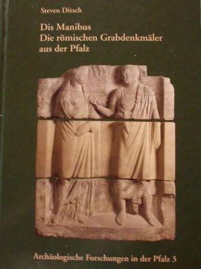 Dis Manibus. Die römischen Grabdenkmäler aus der Pfalz von Ditsch,  Steven, Koch,  Alexander