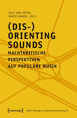 (Dis-)Orienting Sounds – Machtkritische Perspektiven auf populäre Musik von Appen,  Ralf von, Dunkel,  Mario